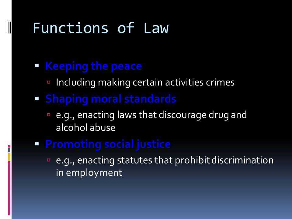 Functions of Law Keeping the peace Shaping moral standards