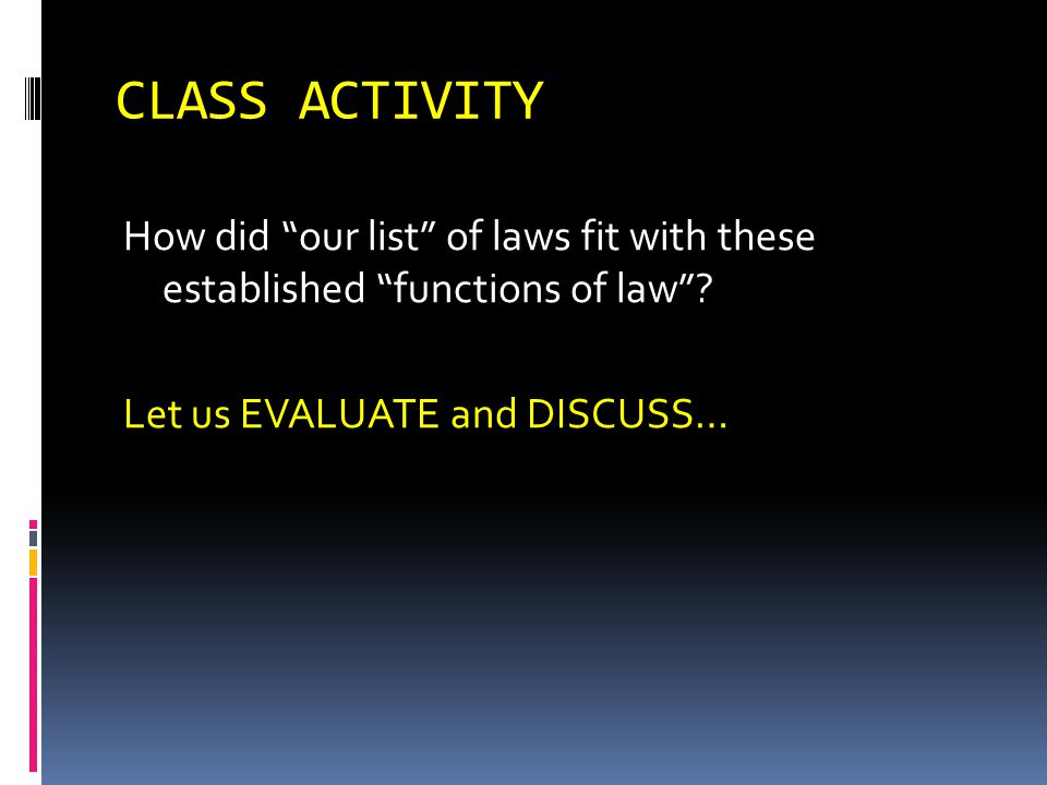 CLASS ACTIVITY How did our list of laws fit with these established functions of law .