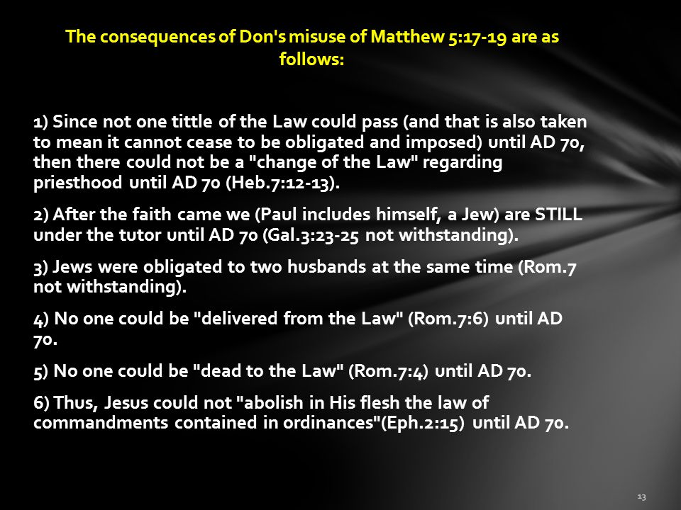 The consequences of Don s misuse of Matthew 5:17-19 are as follows: