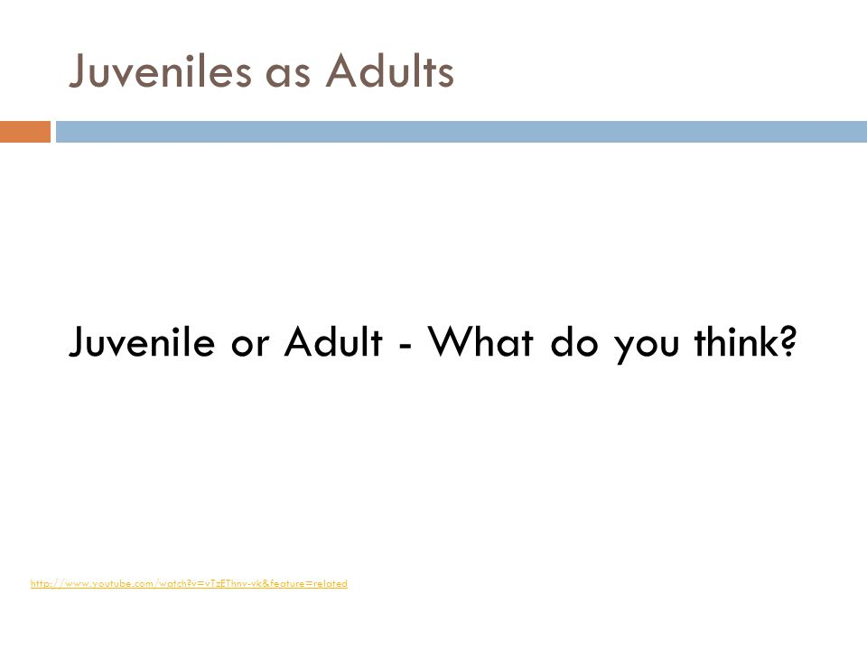 Juveniles as Adults Juvenile or Adult - What do you think