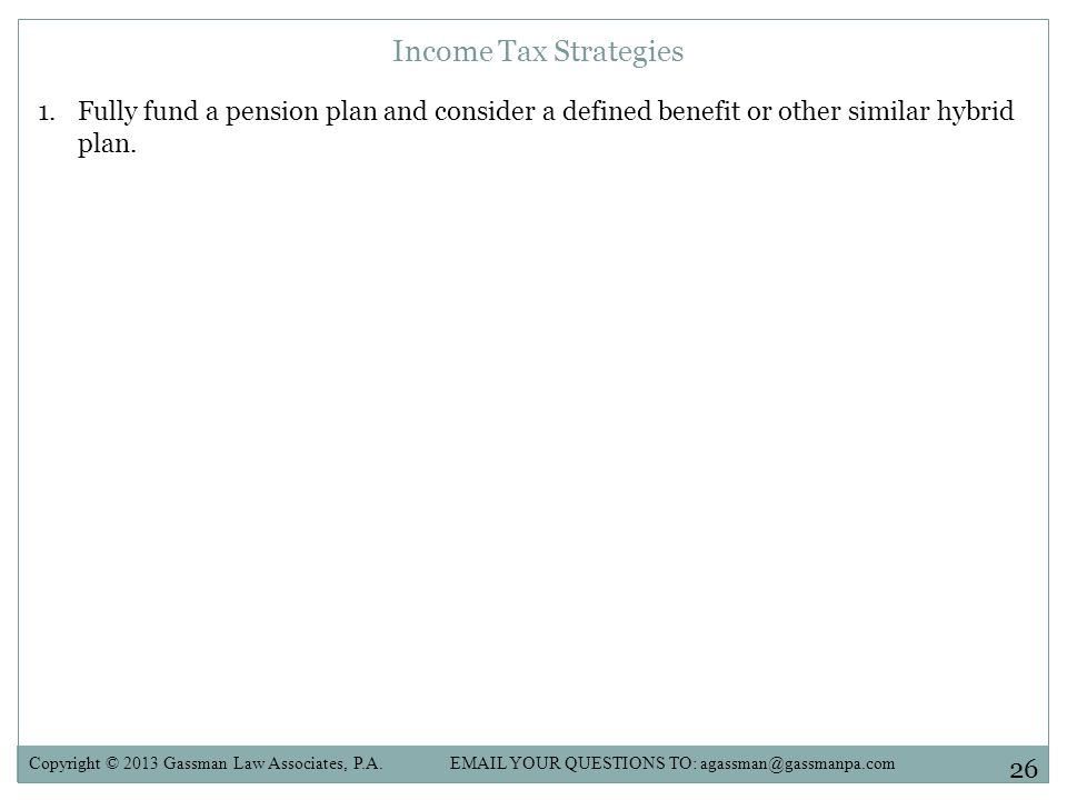 Income Tax Strategies Fully fund a pension plan and consider a defined benefit or other similar hybrid plan.