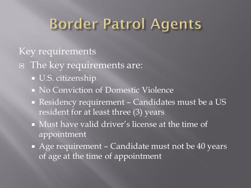 Border Patrol Agents Key requirements The key requirements are: