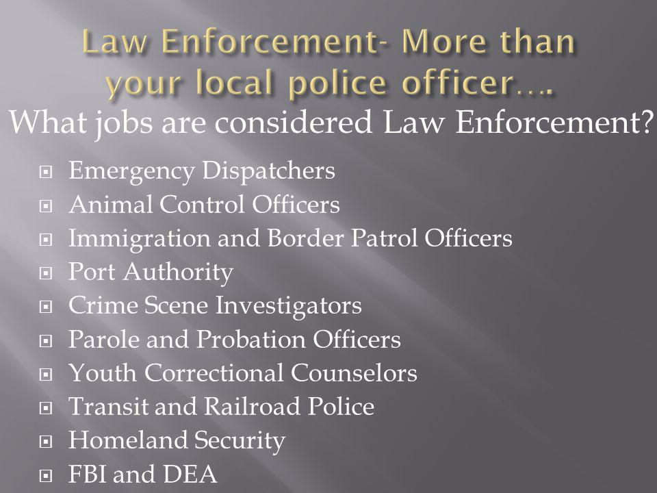 Law Enforcement- More than your local police officer….