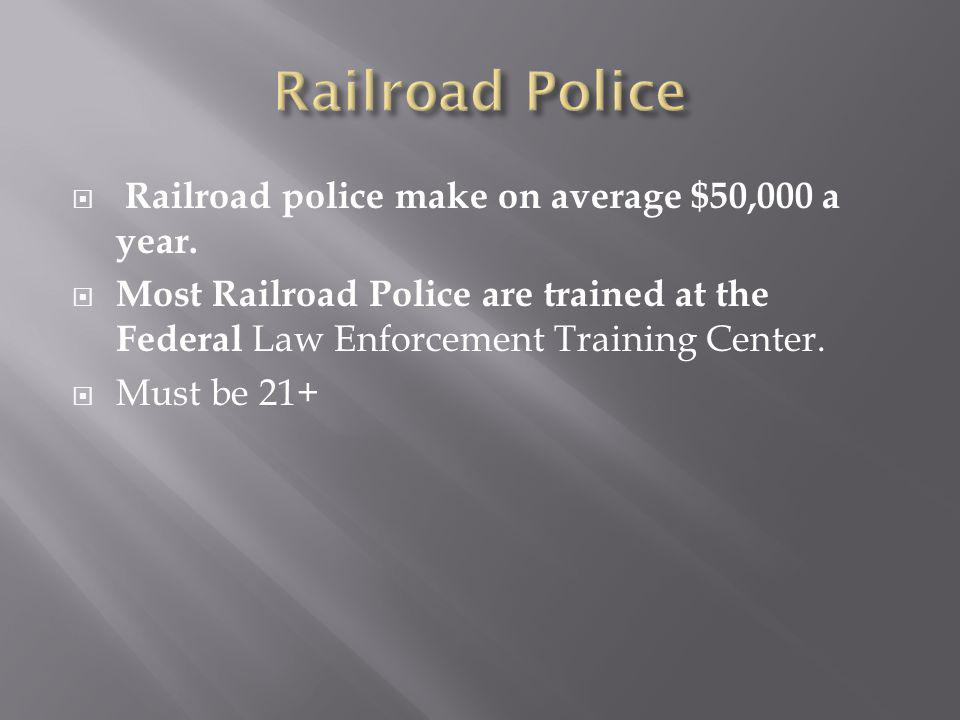 Railroad Police Railroad police make on average $50,000 a year.