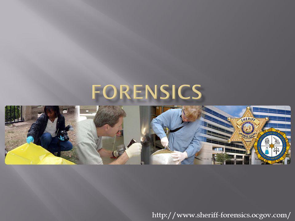 Forensics http://www.sheriff-forensics.ocgov.com/