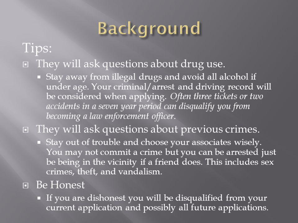 Background Tips: They will ask questions about drug use.