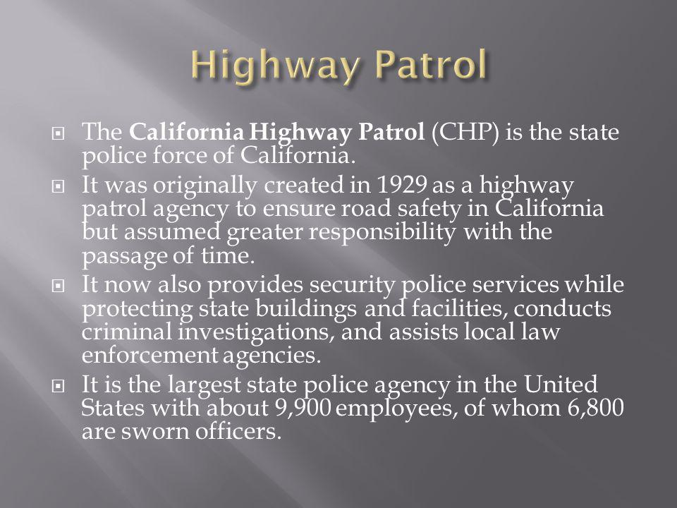 Highway Patrol The California Highway Patrol (CHP) is the state police force of California.