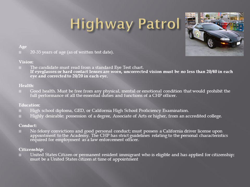 Highway Patrol Age years of age (as of written test date).