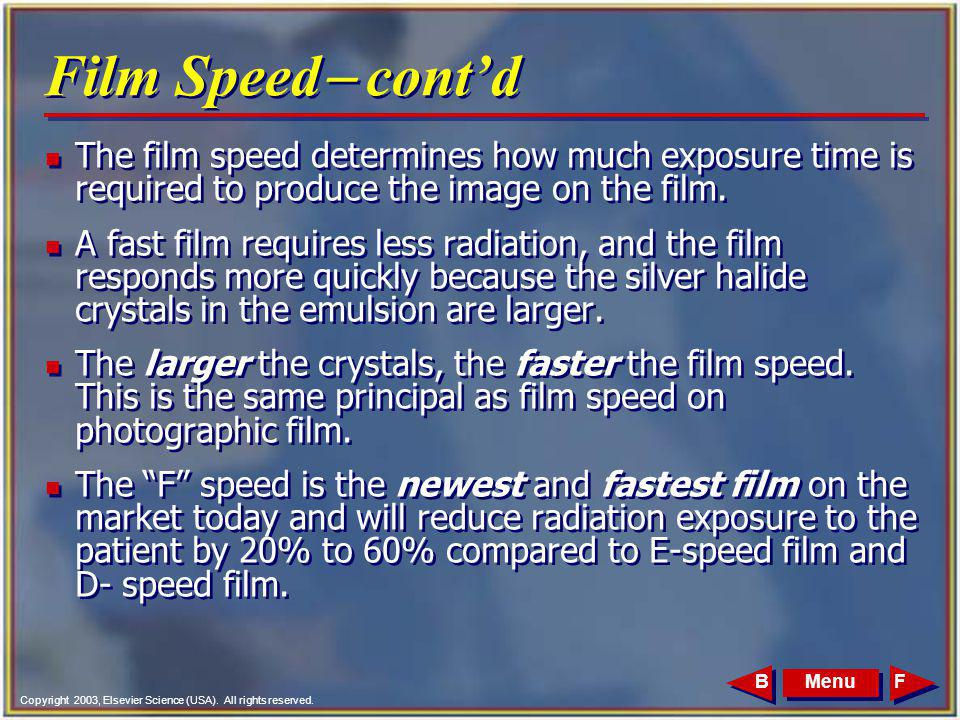Film Speed- cont'd The film speed determines how much exposure time is required to produce the image on the film.