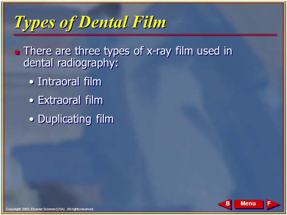 Types of Dental Film There are three types of x-ray film used in dental radiography: Intraoral film.