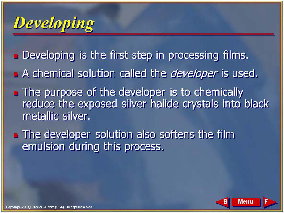 Developing Developing is the first step in processing films.