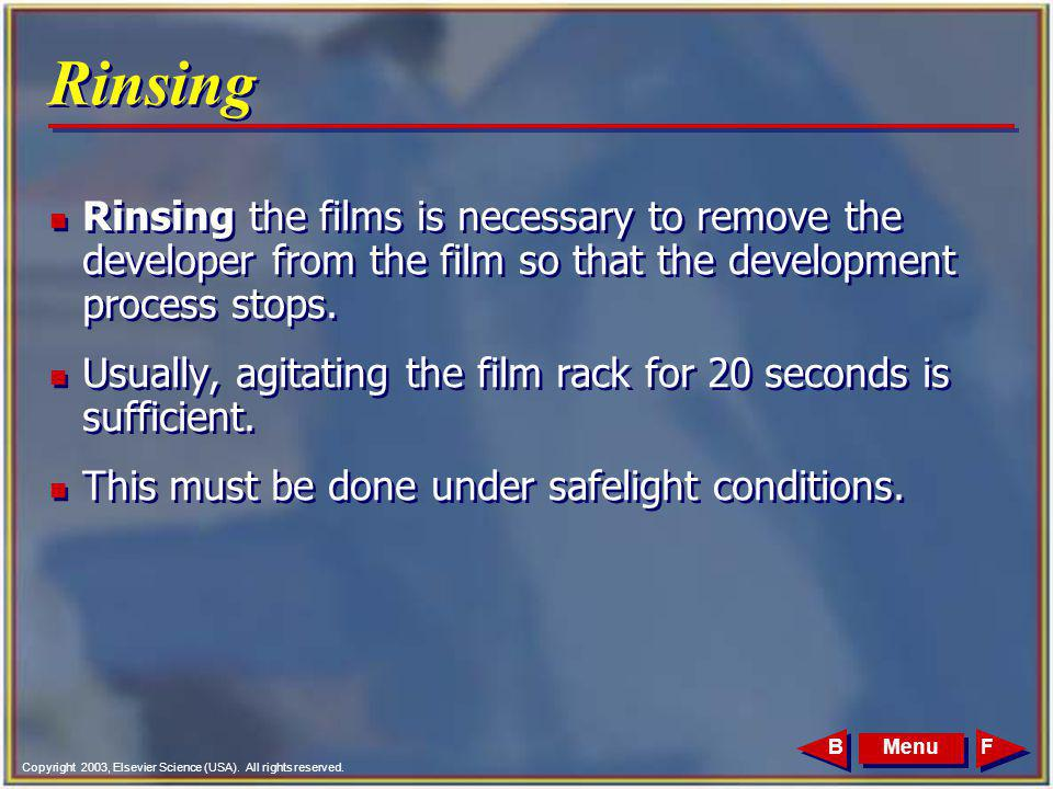 Rinsing Rinsing the films is necessary to remove the developer from the film so that the development process stops.