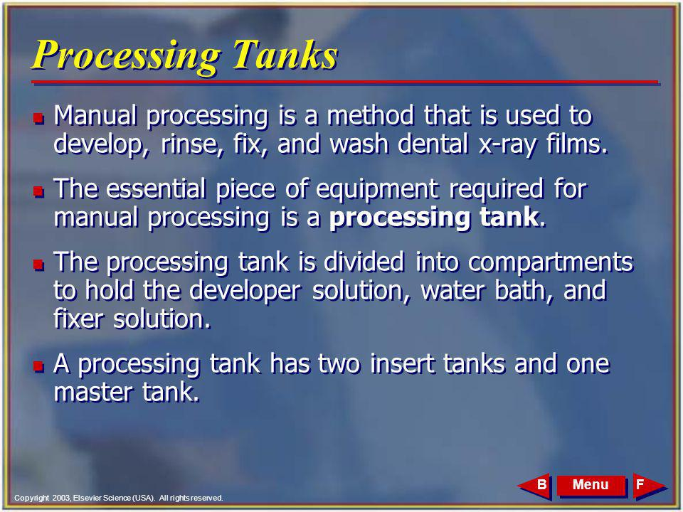 Processing Tanks Manual processing is a method that is used to develop, rinse, fix, and wash dental x-ray films.