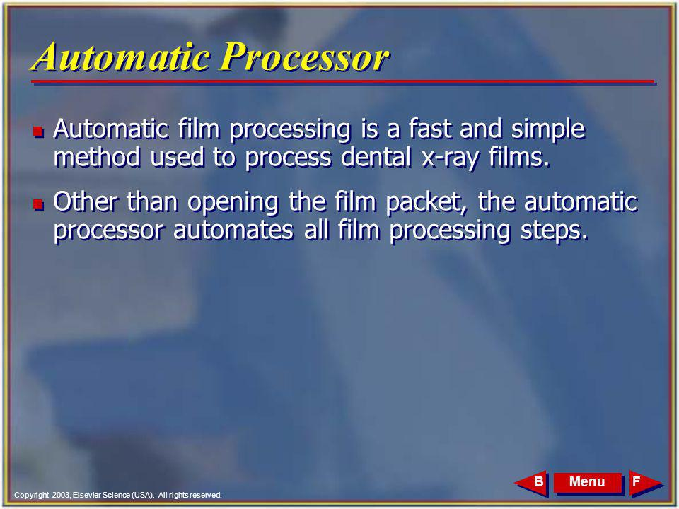 Automatic Processor Automatic film processing is a fast and simple method used to process dental x-ray films.