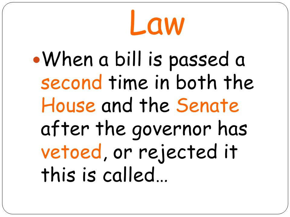 Law When a bill is passed a second time in both the House and the Senate after the governor has vetoed, or rejected it this is called…