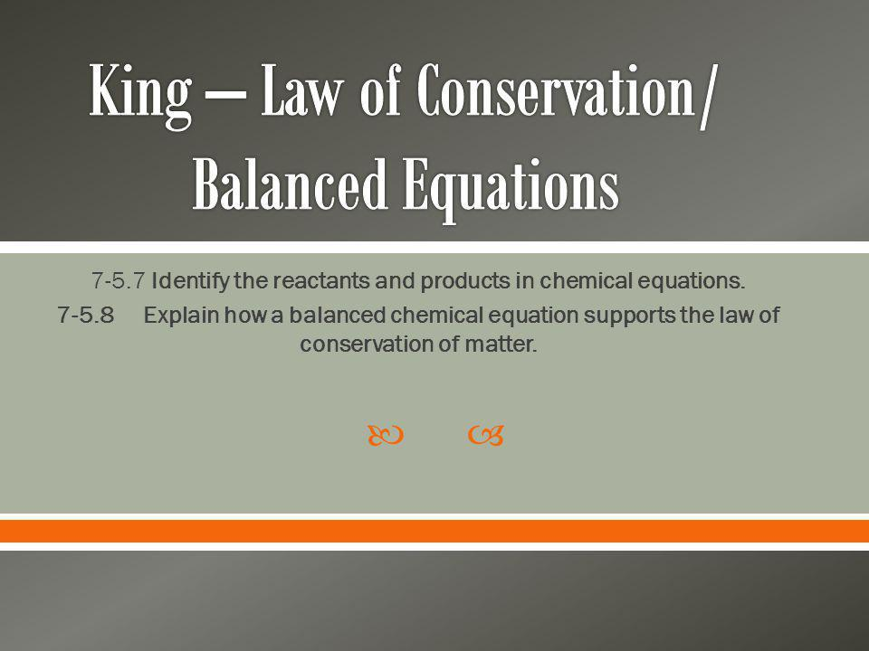 King – Law of Conservation/ Balanced Equations