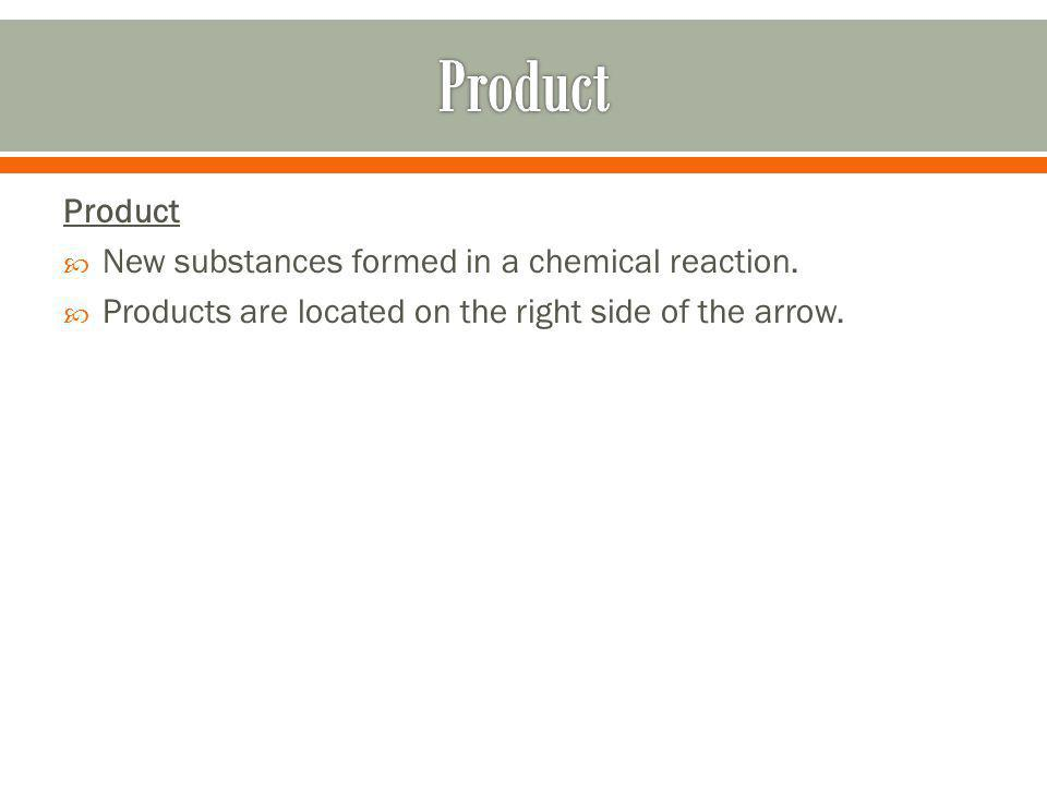 Product Product New substances formed in a chemical reaction.