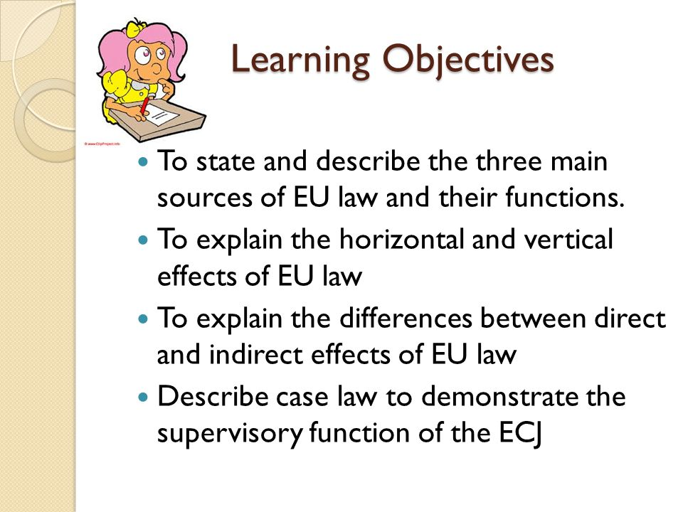 Learning Objectives To state and describe the three main sources of EU law and their functions.