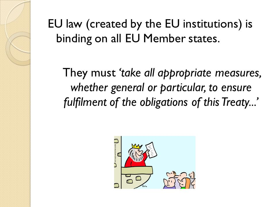 EU law (created by the EU institutions) is binding on all EU Member states.