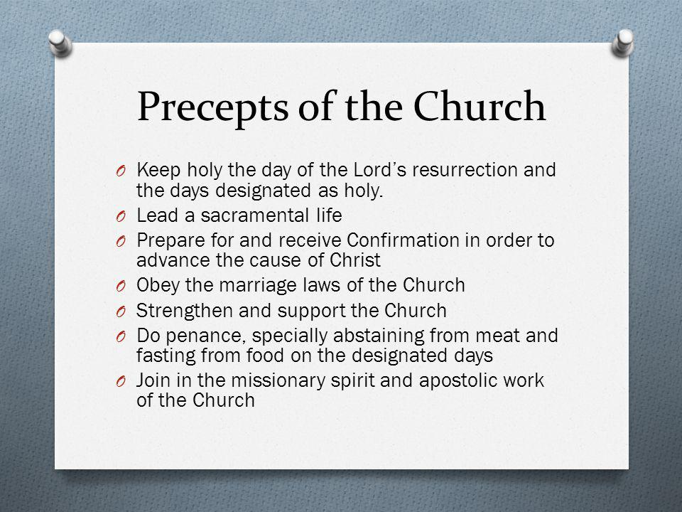 Precepts of the Church Keep holy the day of the Lord's resurrection and the days designated as holy.