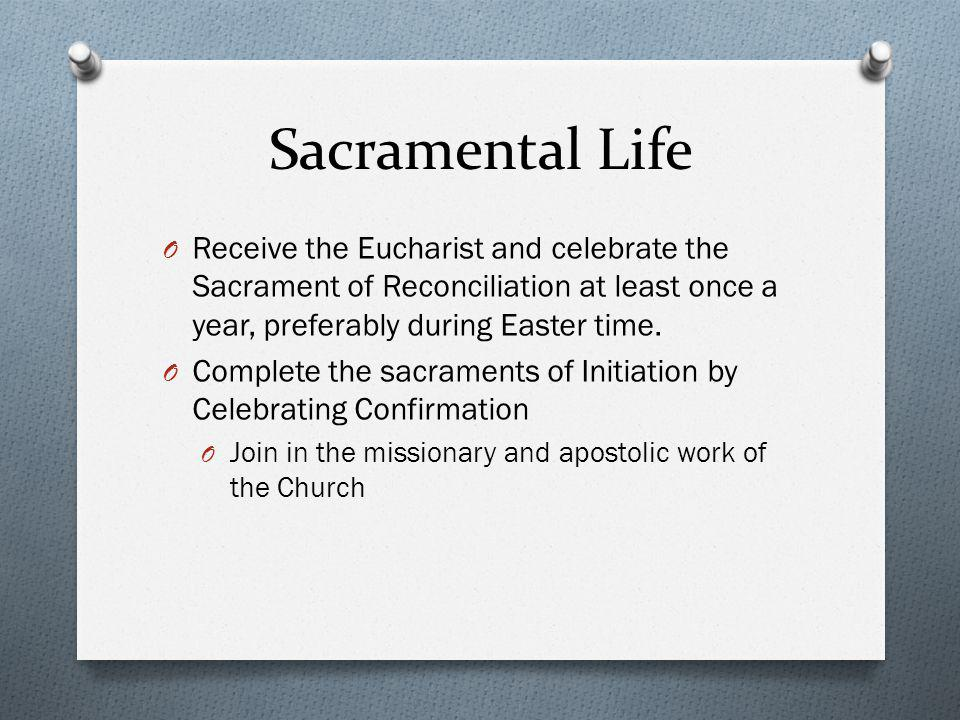 Sacramental Life Receive the Eucharist and celebrate the Sacrament of Reconciliation at least once a year, preferably during Easter time.