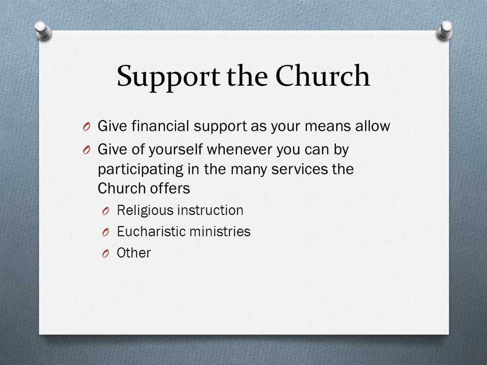 Support the Church Give financial support as your means allow