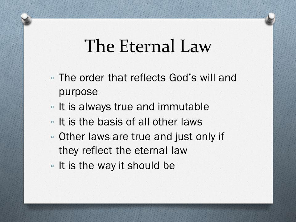 The Eternal Law The order that reflects God's will and purpose