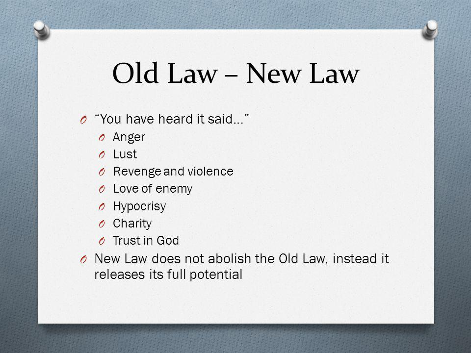 Old Law – New Law You have heard it said…
