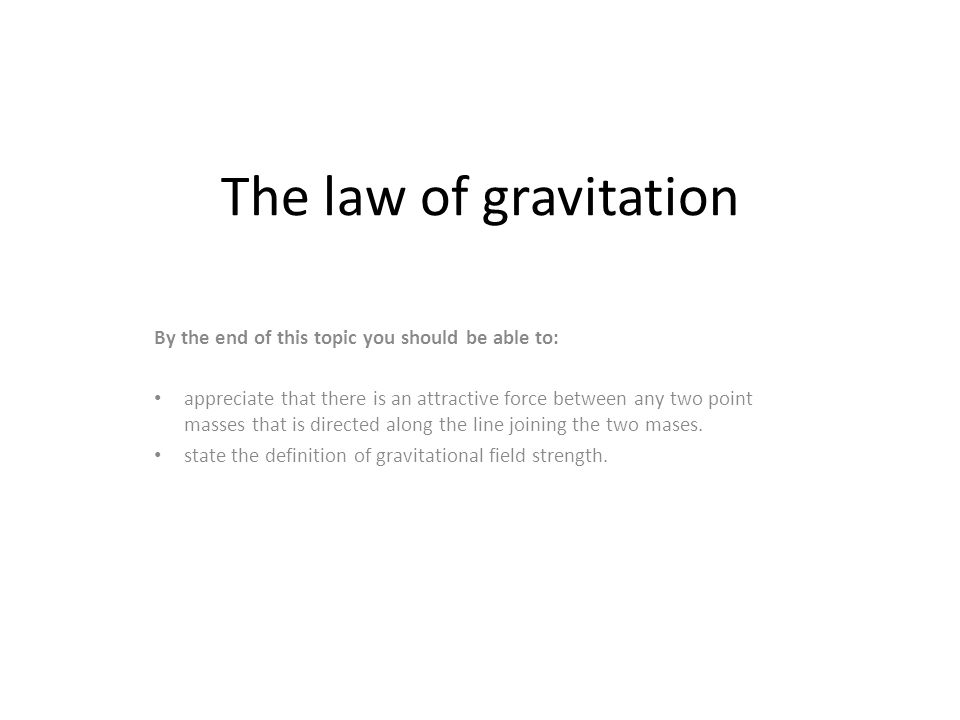 The law of gravitation By the end of this topic you should be able to: