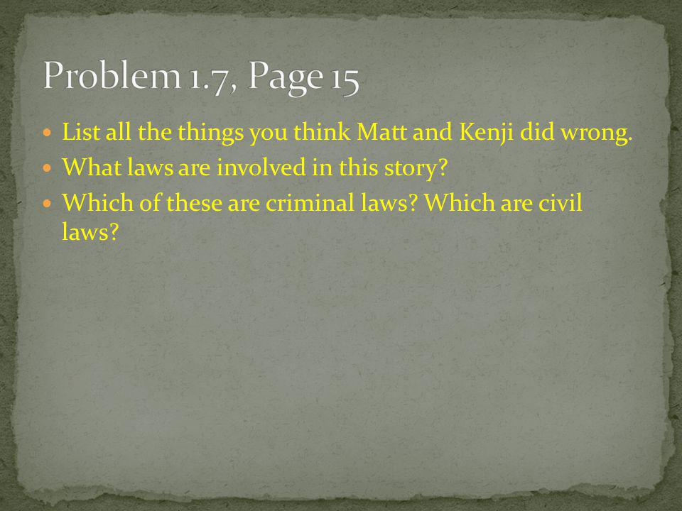 Problem 1.7, Page 15 List all the things you think Matt and Kenji did wrong. What laws are involved in this story