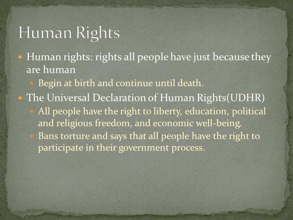 Human Rights Human rights: rights all people have just because they are human. Begin at birth and continue until death.