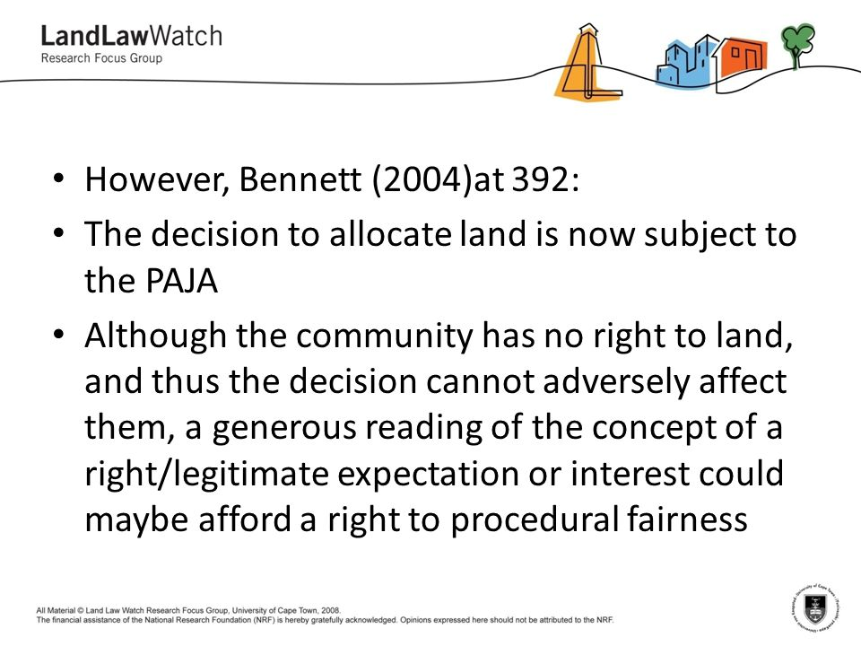 However, Bennett (2004)at 392: The decision to allocate land is now subject to the PAJA.