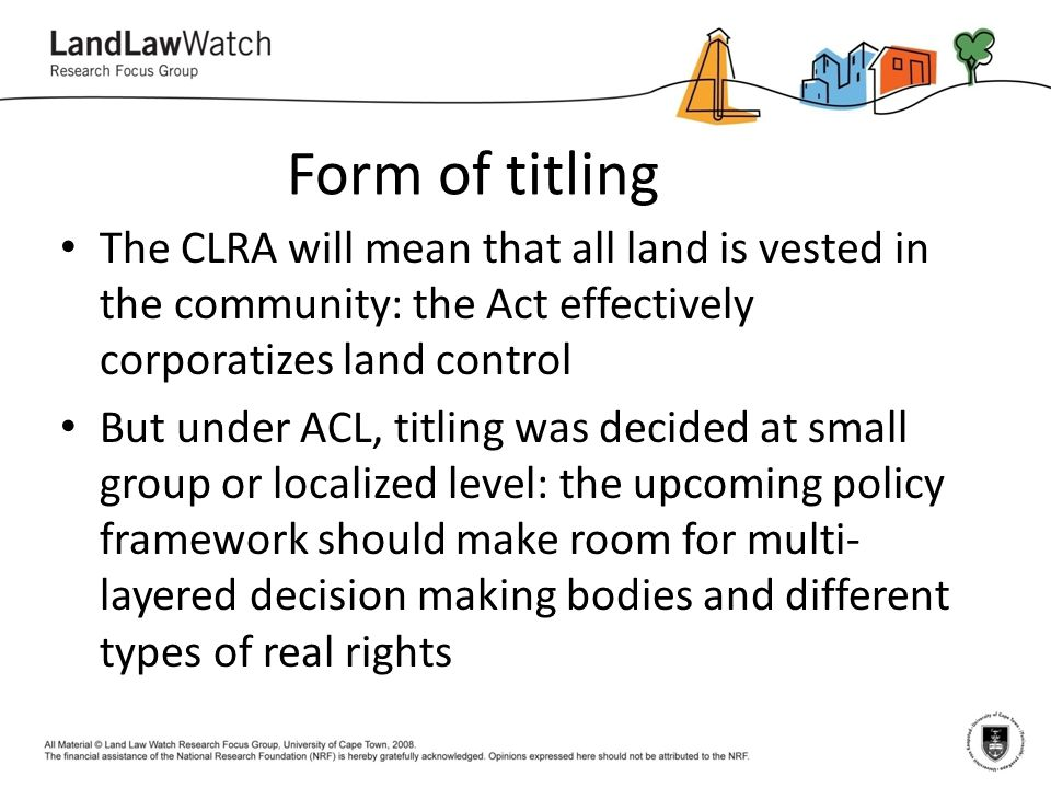Form of titling The CLRA will mean that all land is vested in the community: the Act effectively corporatizes land control.