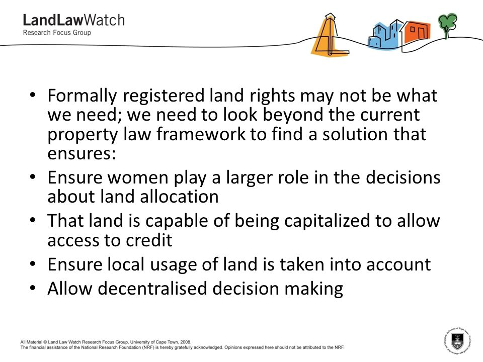 Formally registered land rights may not be what we need; we need to look beyond the current property law framework to find a solution that ensures: