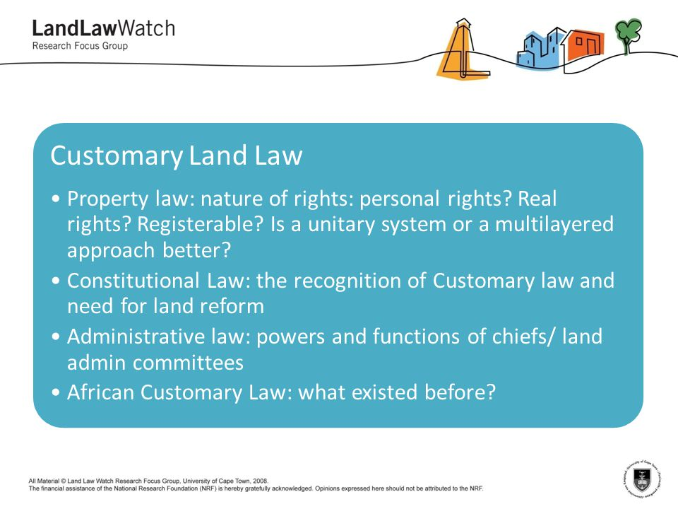 Customary Land Law Property law: nature of rights: personal rights Real rights Registerable Is a unitary system or a multilayered approach better