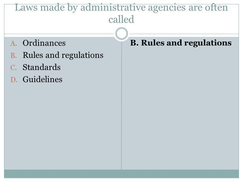 Laws made by administrative agencies are often called