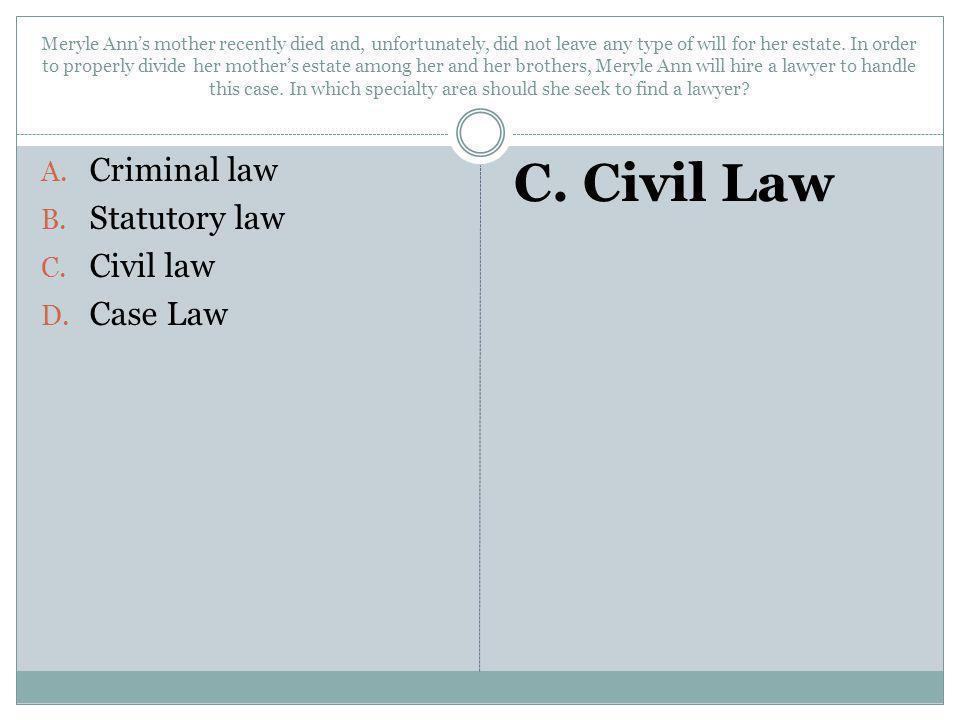 C. Civil Law Criminal law Statutory law Civil law Case Law