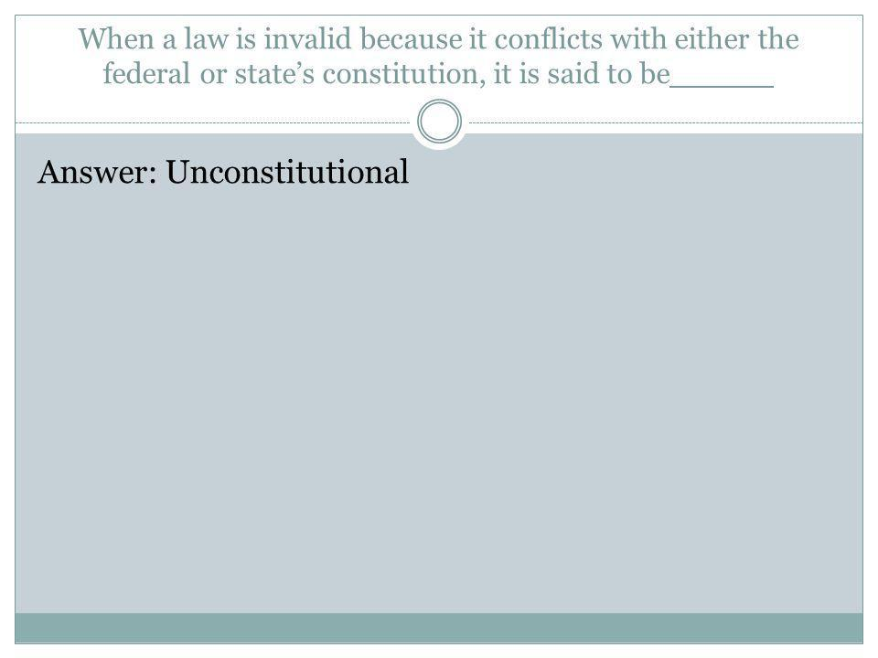 Answer: Unconstitutional