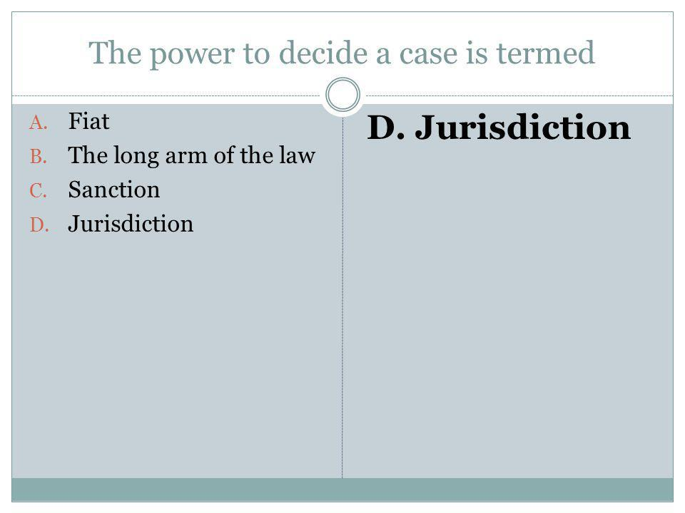 The power to decide a case is termed
