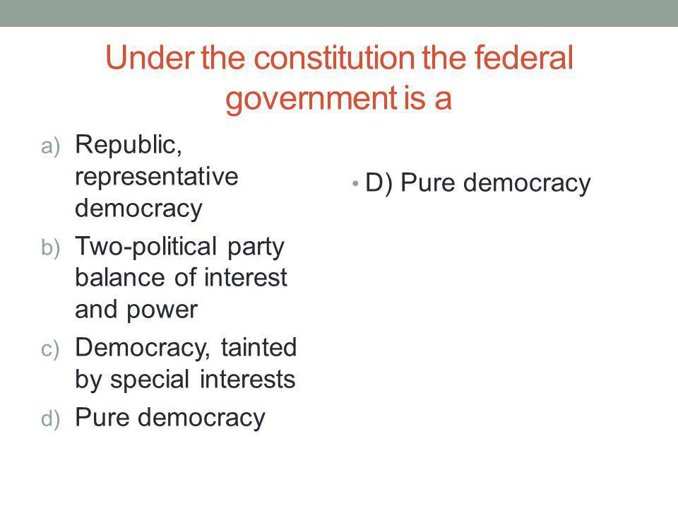 Under the constitution the federal government is a