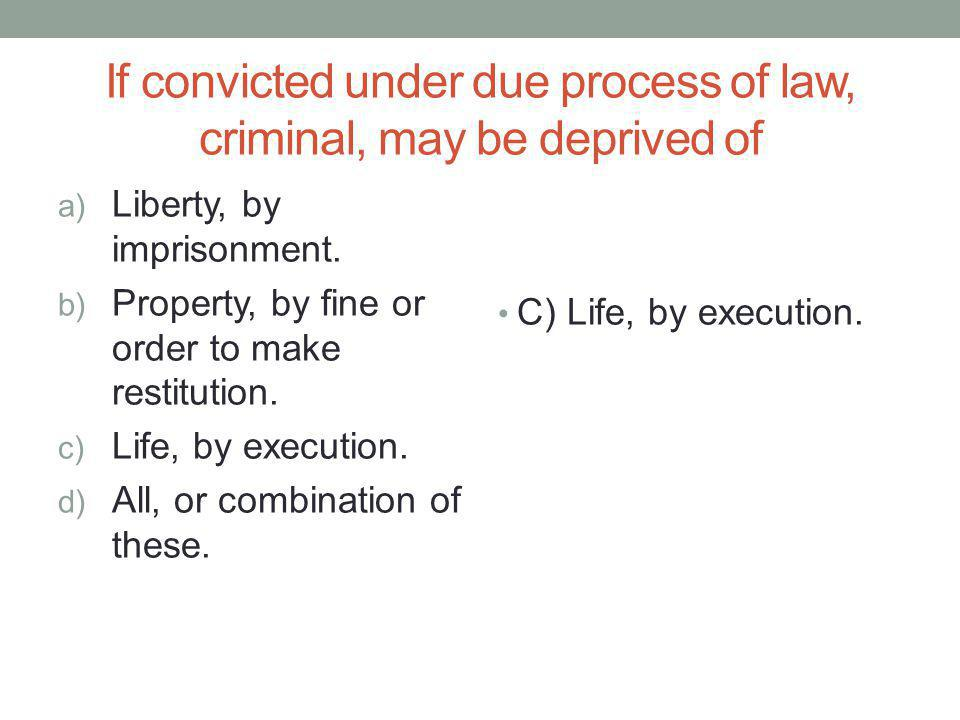 If convicted under due process of law, criminal, may be deprived of