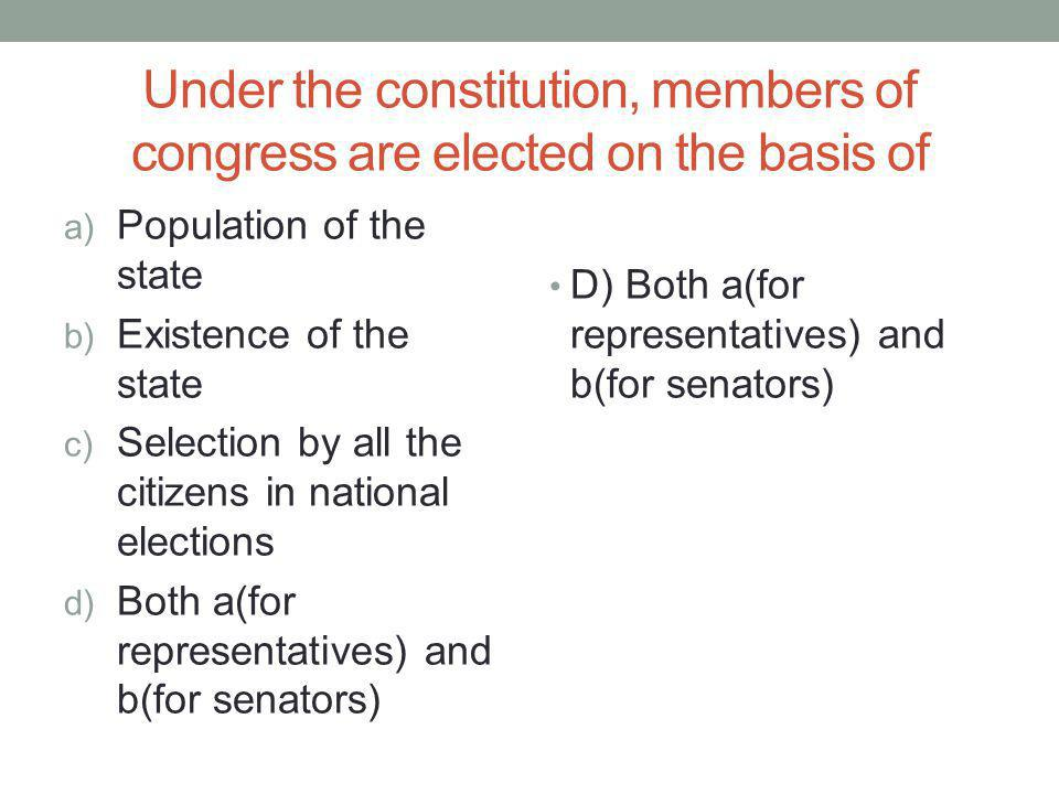 Under the constitution, members of congress are elected on the basis of
