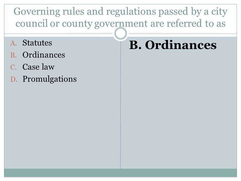 Governing rules and regulations passed by a city council or county government are referred to as