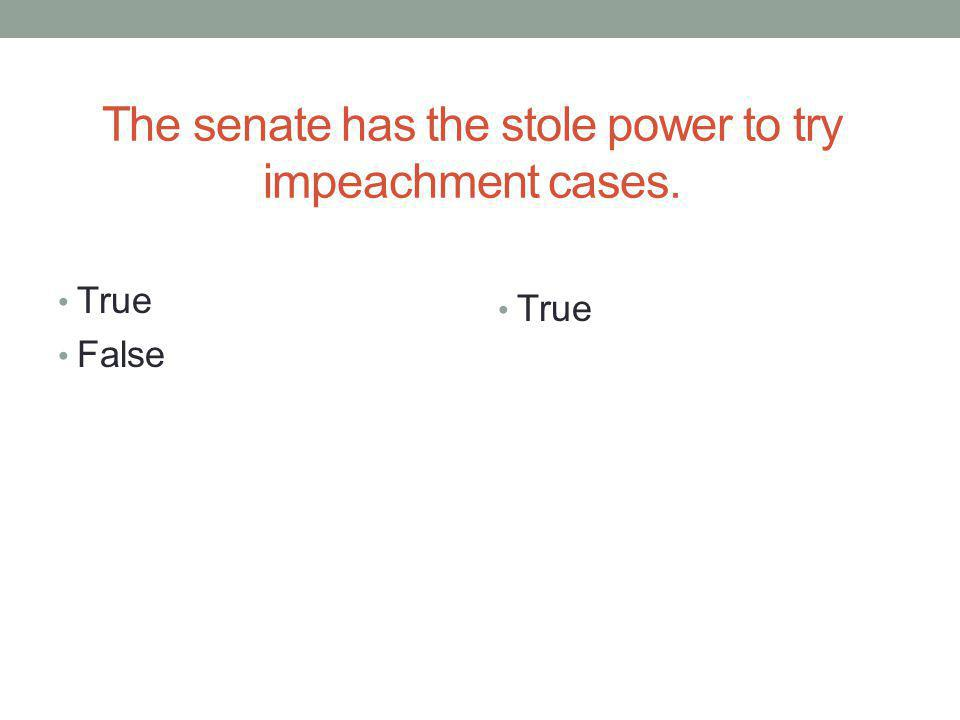 The senate has the stole power to try impeachment cases.