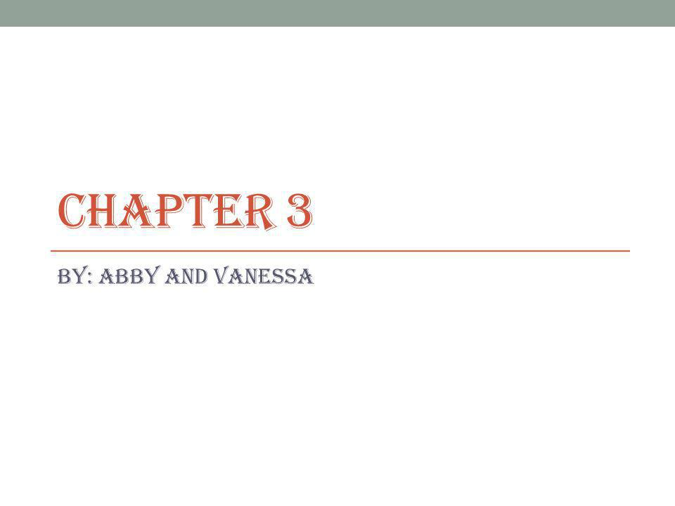 Chapter 3 By: Abby and Vanessa