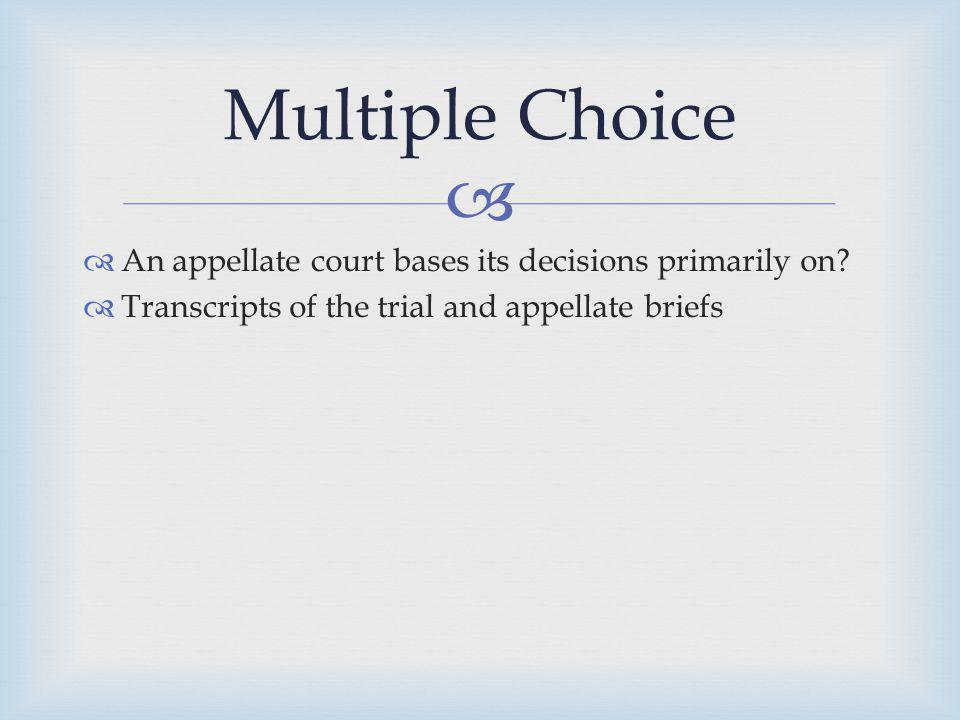Multiple Choice An appellate court bases its decisions primarily on
