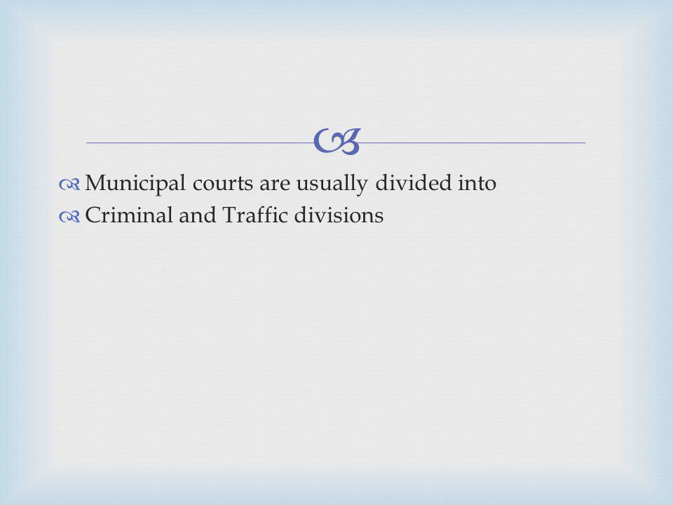 Municipal courts are usually divided into