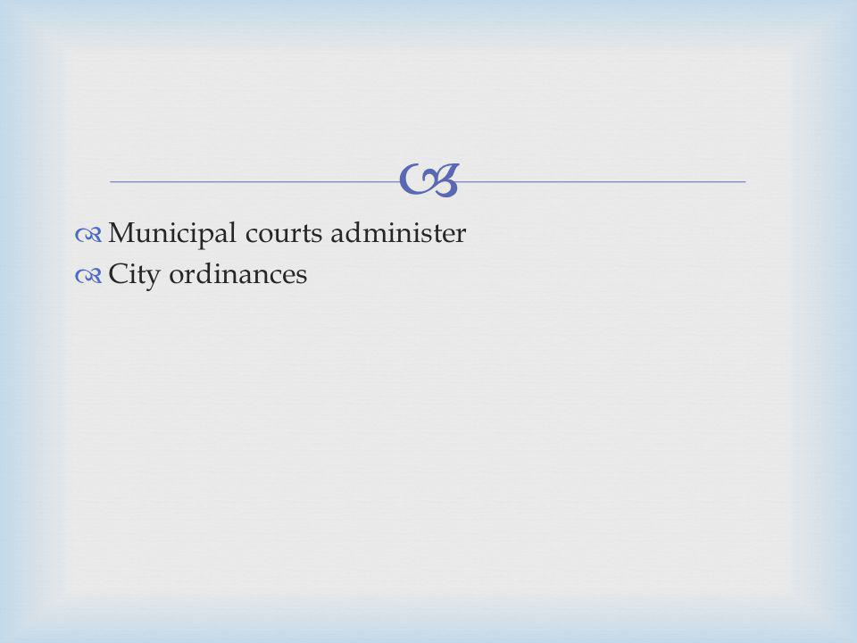 Municipal courts administer