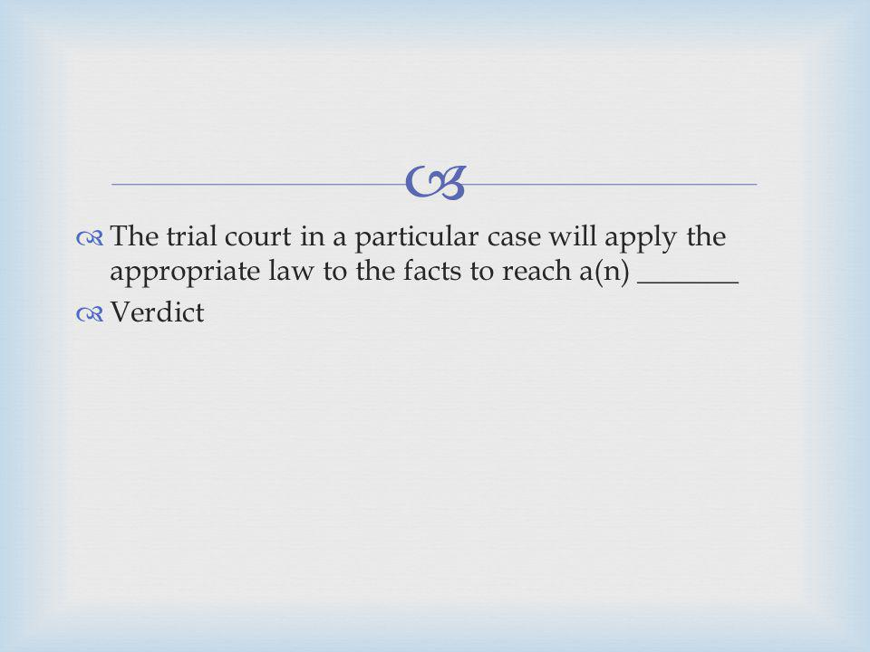 The trial court in a particular case will apply the appropriate law to the facts to reach a(n) _______
