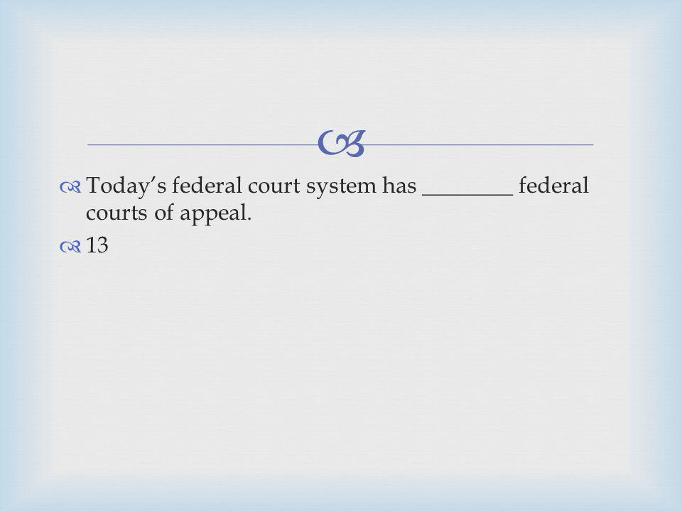 Today's federal court system has ________ federal courts of appeal.